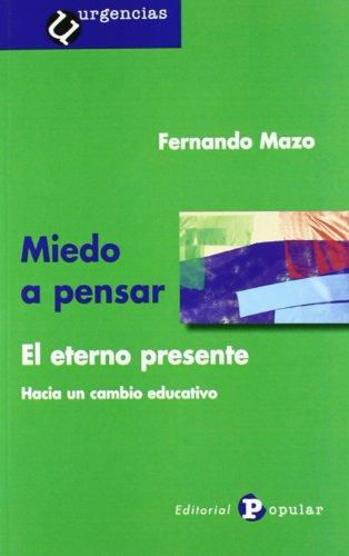 9788478844890: Miedo a pensar / Fear of thinking: El Eterno Presente. Hacia Un Cambio Educativo / the Eternal Present. Towards an Educational Change (Spanish Edition)