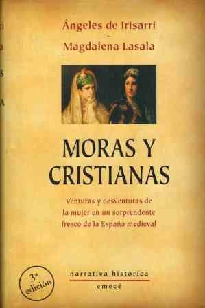 MORAS Y CRISTIANAS. Venturas y desventuras de: IRISARRI, Ángeles de
