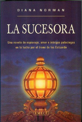 9788478883936: La sucesora. Una novela de espionaje, amor e intrigas palaciegas en la lucha por el trono de los Estuardo (Spanish Edition)
