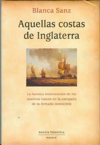 9788478884575: Aquellas Costas de Inglaterra. La heroica intervencion de los marinos vascos en la Armada Invencible (Spanish Edition)