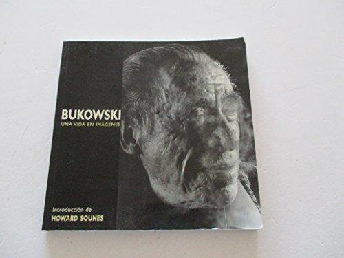 Bukowski : una vida en imágenes: Sounes, Howard