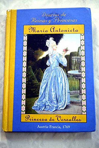 9788478887767: Maria Antonieta / Marie Antoinette: Princesa De Versalles Austria-france 1769 / Princess of Versailles, Austria-france 1769 (The Royal Diaries) (Spanish Edition)