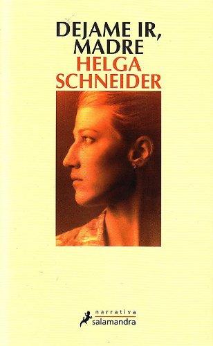 Dejame Ir, Madre/ Let Me go, Mom (Narrativa) (Spanish Edition): Helga Schneider
