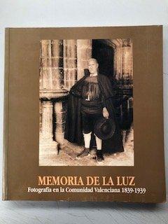 9788478909773: Memoria de la luz: Fotografía en la Comunidad Valenciana 1839-1939 (Spanish Edition)