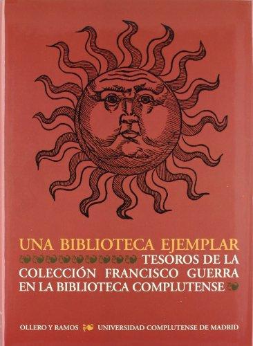 9788478952335: Una Biblioteca Ejemplar: Tesoros de La Coleccion Francisco Guerra En La Biblioteca Complutense (Spanish Edition)