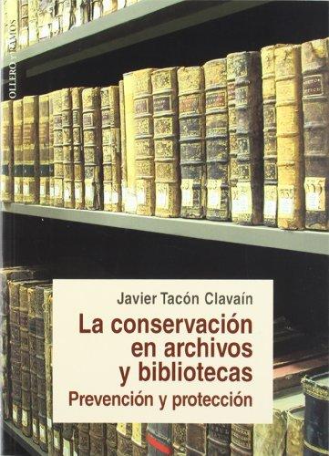 La conservación en archivos y bibliotecas: Prevención y protección - Javier Tacón Clavaín