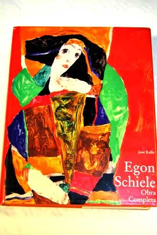 9788478960019: Egon Schiele, the complete works: Including a biography and a catalogue raisonne