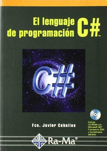 El lenguaje de programaciÓn c#. incluye cd-rom.: Fco. Javier Ceballos