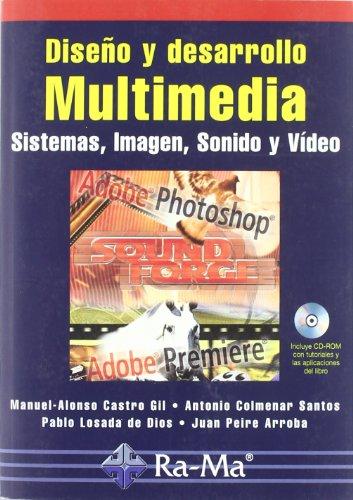 Diseño Y Desarrollo Multimedia, Sistemas, Imagen, Sonido: Castro Gil, Manuel-Alonso