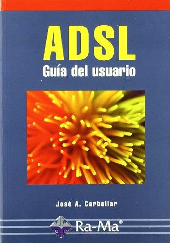 ADSL. GUIA DEL USUARIO. guía del usuario: CARBALLAR FALCON, JOSE A./FERNANDEZ NARBONA, Mé ...