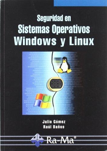 SEGURIDAD EN SISTEMAS OPERATIVOS WINDOWS Y LINUX.: GOMEZ LOPEZ, JULIO;BA?OS
