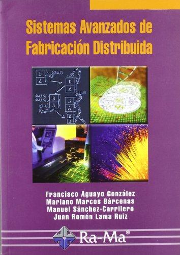 Sistemas avanzados de fabricación distribuida: AGUAYO GONZÁLEZ, FRANCISCO;