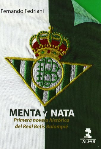 9788478983896: Menta y nata: Primera novela histórica del Real Betis Balompié (Fuera de colección)