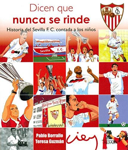 9788478987252: Dicen que nunca se rinde. Historia del Sevilla F. C. contada a los niños (Biblioteca Infantil y Juvenil)