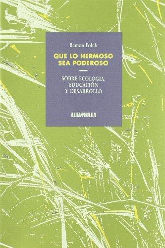 9788479000134: Que lo hermoso sea poderoso: Sobre ecologia, educacion y desarrollo (Spanish Edition)