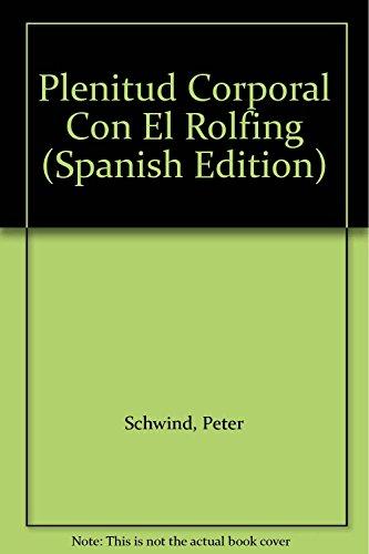 9788479012502: Plenitud Corporal Con El Rolfing (Spanish Edition)