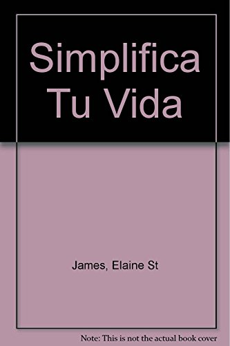 Simplifica Tu Vida (PRACTICA) (Spanish Edition) (9788479012649) by St. James, Elaine