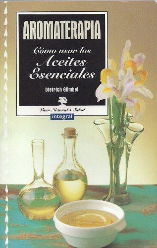 9788479013257: Aromaterapia - Como Usar Los AC (Spanish Edition)