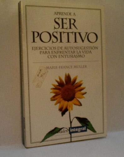 9788479013424: Aprende a Ser Positivo (Spanish Edition)