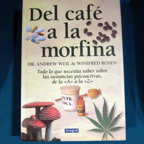 del Cafe a la Morfina (Spanish Edition): Weil, Andrew; Rosen, Winifred