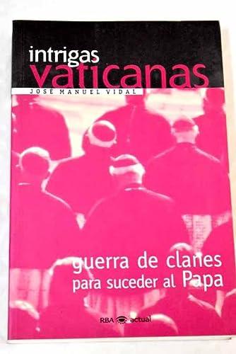 INTRIGAS VATICANAS - GUERRA DE CLANES PARA SUCEDER AL PAPA: Jose Manuel Vidal