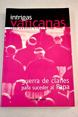 Intrigas vaticanas - Guerra de clanes para: Vidal,Jose Manuel