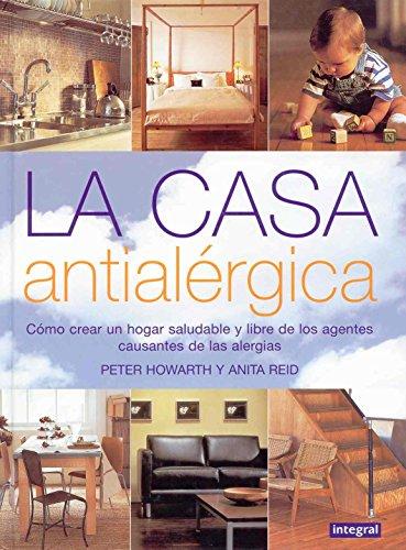 La Casa Antialergica: Como Crear un Hogar: Peter Howarth~Anita Reid