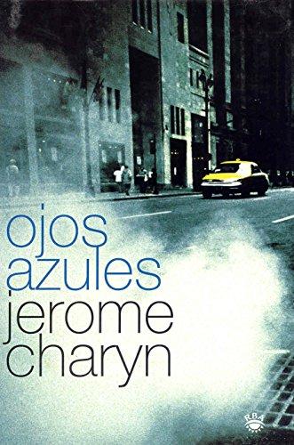 Ojos azules / Blue Eyes (Rba Literaria / Rba Literary) (Spanish Edition): Charyn, Jerome