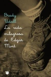La Vida Milagrosa De Edgar Mint (Spanish Edition) (8479018208) by Brady Udall