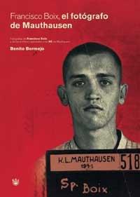 9788479018474: Francisco Boix, el fotografo de Mauthausen