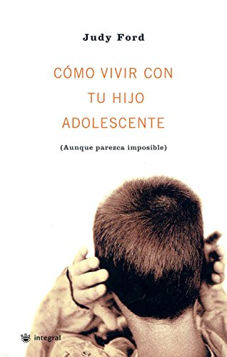 C?mo vivir con tu hijo adolescente (Wonderful Ways to Love a Teen): Ford, Judy