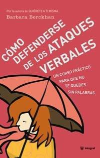 Como defenderse de los ataques verbales: Un curso practico para que no te quedes sin palabras (...