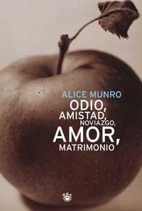 Odio, Amistad, Noviazgo, Amor, Matrimonio: Alice Munro