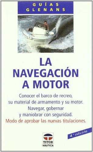 9788479021221: LA NAVEGACIÓN A MOTOR (Guias Glennans)