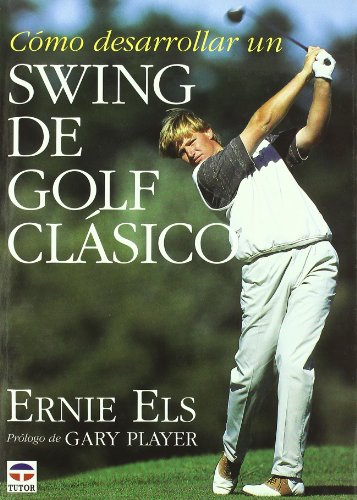 "CÃ""MO DESARROLLAR UN SWING DE GOLF CLASICO (Spanish Edition) (9788479021610) by Els, Ernie"