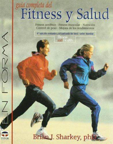 GUIA COMPLETA DEL FITNESS Y SALUD: Fitness aeróbico. Fitness muscular. Nutrición. ...