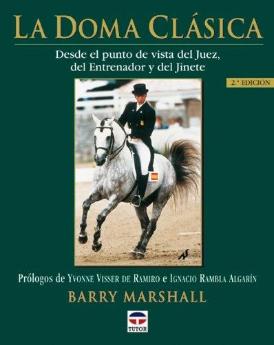 Doma Clasica, La - Desde El Punto de Vista del Juez, del Entrenador y del Jinete (Paperback): Barry...