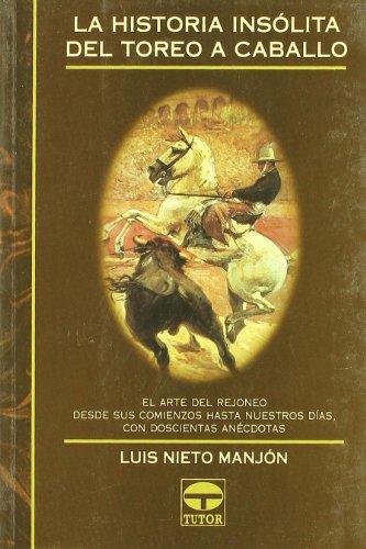 LA HISTORIA INSOLITA DEL TOREO A CABALLO: El arte del rejoneo desde sus comienzos hasta nuestros d&...