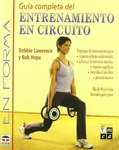 Guia Completa Del Entrenamiento En Circuito (Spanish Edition) (9788479023874) by Debbie Laurence; Bob Hope