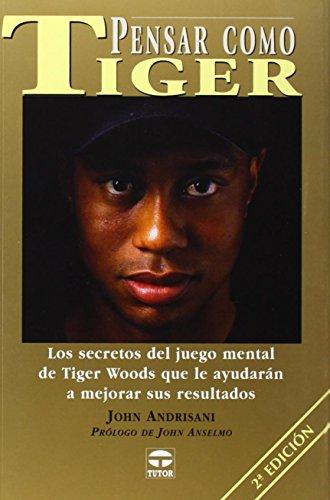 9788479024109: Pensar Como Tiger / Think Like Tiger: Los secretos del juego mental de Tiger Woods que le ayudaran a mejorar sus resultados / An analysis of Tiger Woods' Mental Game (Spanish Edition)
