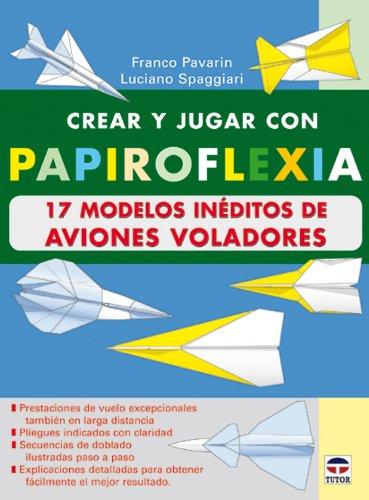 9788479024482: Crear y Jugar Con Papiroflexia. 17 Modelos Ineditos de Aviones Voladores