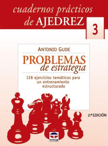 9788479024727: Cuadernos de Ajedrez - Problemas de Estrategia: 128 Ejercicios Tematicos Para Un Entrenamiento Estructurado (Spanish Edition)