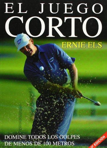 El Juego Corto (Spanish Edition) (9788479024833) by Ernie Els; Steve Newell