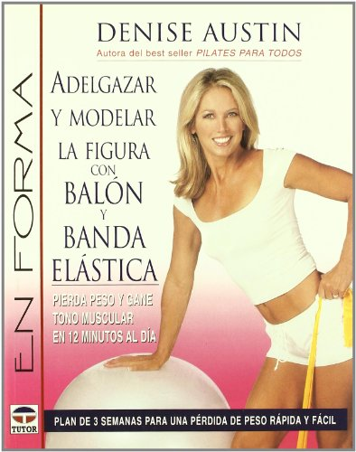 9788479025212: Adelgazar Y Modelar La Figura Con Balon Y Banda Elastica / Sculpt Your Body With Balls and Bands: Pierda Peso y Gane Tono Muscular en 12 Minutos al ... Firm in 12 Minutes a Day (Spanish Edition)