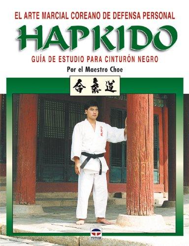 9788479025250: El arte marcial coreano de defensa personal Hapkido / The Korean Martial Art of Self Defense. Hap Ki Do.: Guia estudio para cinturon negro / A Guide to Black Belt Studies (Spanish Edition)
