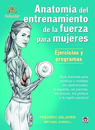 Anatomía de entrenamiento de la fuerza para mujeres. Ejercicios y programas: DELAVIER(025274)