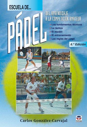 Imagen de archivo de ESCUELA DE PADEL. DEL APRENDIZAJE A LA COMPETICIÓN AMATEUR a la venta por LM Libros