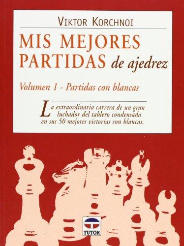 Mis Mejores Partidas De Ajedrez/ My Best Games: Partidas Con Blancas / Games with Whites (Spanish Edition) (8479025565) by Korchnoi, Viktor