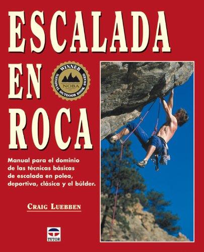 ESCALADA EN ROCA: MANUAL PARA EL DOMINIO DE LAS TECNICAS BASICAS DE ESCALADA EN POLEA, DEPORTIVA, ...