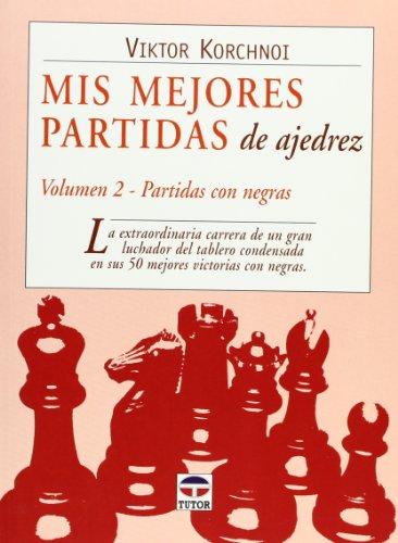 Mis Mejores Partidas De Ajedrez/ My Best Chess Match: Partidas Con Negras (Spanish Edition) (8479025735) by Korchnoi, Viktor